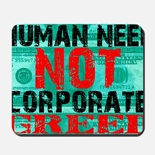 humanneednotcorporategreed Mousepad