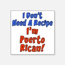 "Dont Need Recipe Puerto Ric Square Sticker 3"" x 3"""