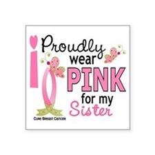 "- Pink for My Sister Square Sticker 3"" x 3"""