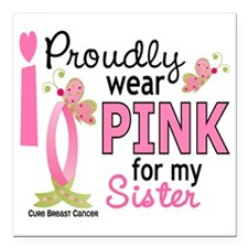 "- Pink for My Sister Square Car Magnet 3"" x 3"""