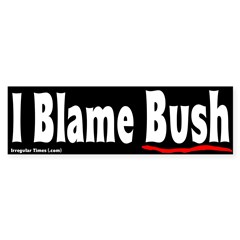 I Blame Bush Bumper Sticker