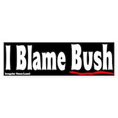 I Blame Bush Bumper Bumper Sticker