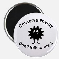 Conserve Energy - Dont talk to me Magnet