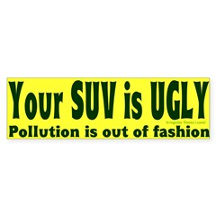 Your SUV is UGLY Bumper Bumper Sticker