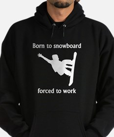 Born To Snowboard Forced To Work Hoody