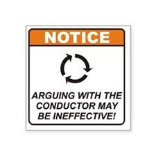 "Conductor_Notice_Argue_RK20 Square Sticker 3"" x 3"""