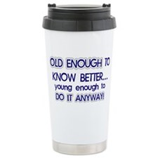 old enough to know better young Travel Mug