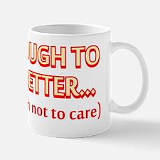 old enough smart enough not to care Mug