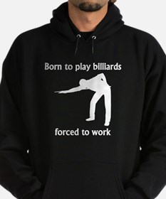 Born To Play Billiards Forced To Work Hoody