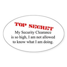 Security Clearance Joke Oval Decal