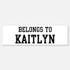 Belongs to Kaitlyn Bumper Bumper Bumper Sticker