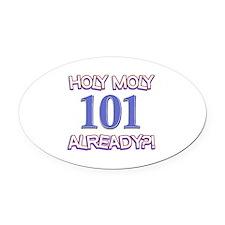 Holy Moly 101 already Oval Car Magnet