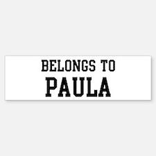 Belongs to Paula Bumper Bumper Bumper Sticker