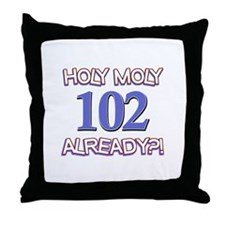 Holy Moly 102 already Throw Pillow