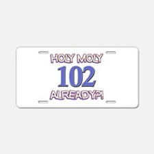 Holy Moly 102 already Aluminum License Plate