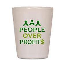 people over profits Shot Glass