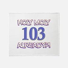 Holy Moly 103 already Throw Blanket