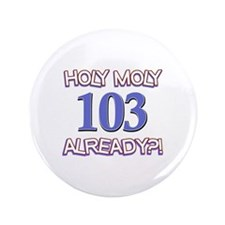"Holy Moly 103 already 3.5"" Button (100 pack)"