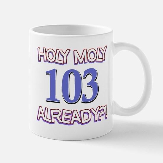 Holy Moly 103 already Mug
