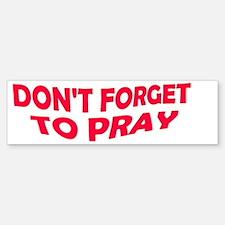 dont forget to pray  Bumper Bumper Sticker