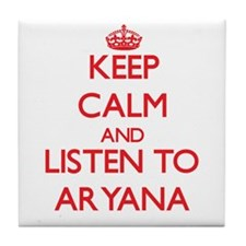Keep Calm and listen to Aryana Tile Coaster