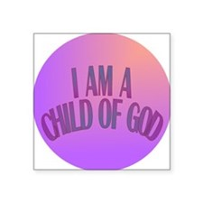 "I Am a Child of God Square Sticker 3"" x 3"""