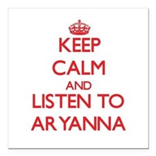 Keep Calm and listen to Aryanna Square Car Magnet