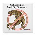 Archaeologists Don't Dig Dinosaurs Tile Coaster