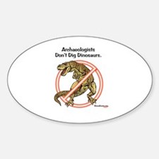 Archaeologists Don't Dig Dinosaurs Oval Decal