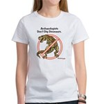 Archaeologists Don't Dig Dinosaurs Women's T-Shirt