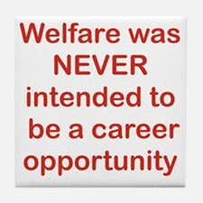 WELFARE WAS NEVER INTENDED TO BE A CA Tile Coaster