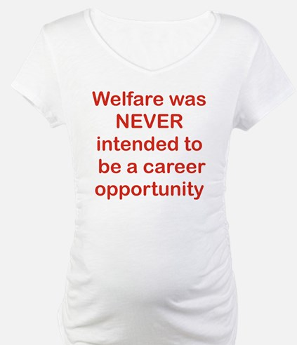 WELFARE WAS NEVER INTENDED TO BE Shirt
