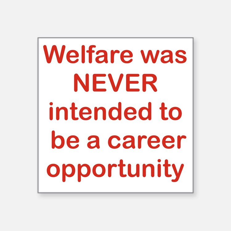 """WELFARE WAS NEVER INTENDED  Square Sticker 3"""" x 3"""""""