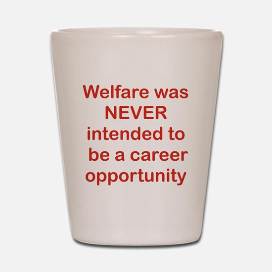 WELFARE WAS NEVER INTENDED TO BE A CARE Shot Glass