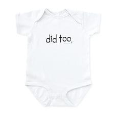 did too Infant Bodysuit