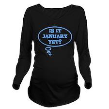 Is it January yet? Long Sleeve Maternity T-Shirt