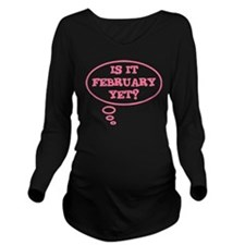 Is it February yet? Long Sleeve Maternity T-Shirt