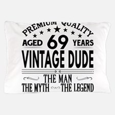 VINTAGE DUDE AGED 69 YEARS Pillow Case