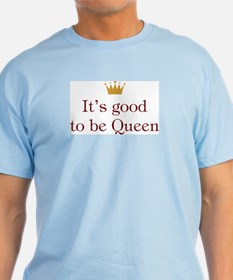 It's Good To Be Queen Blue T-Shirt