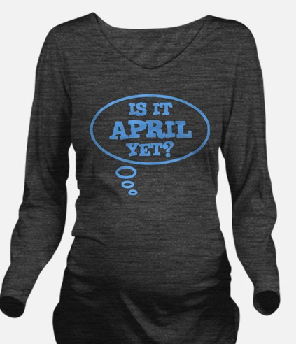 Is it April yet? Long Sleeve Maternity T-Shirt
