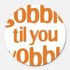 gobble til you wobble Round Car Magnet