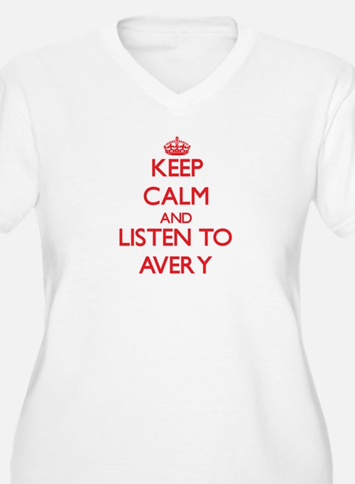 Keep Calm and listen to Avery Plus Size T-Shirt