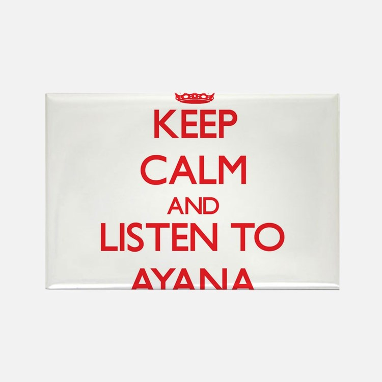 Keep Calm and listen to Ayana Magnets