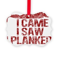 i came i saw i planked red Ornament