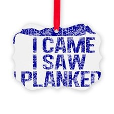 i came i saw i planked blue Ornament
