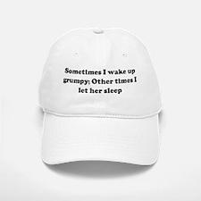 Sometimes I wake up grumpy; O Baseball Baseball Cap