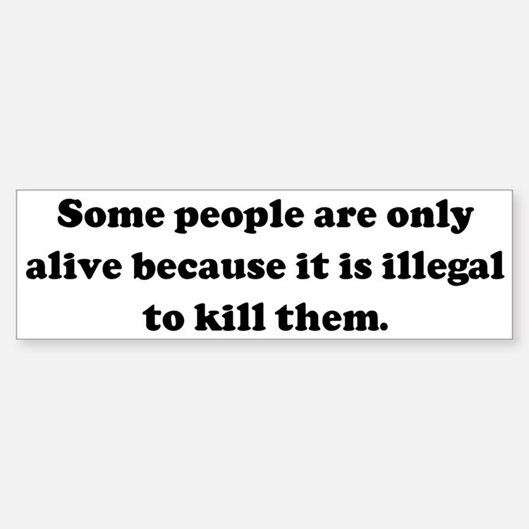 Some people are only alive be Bumper Bumper Bumper Sticker