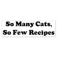 So Many Cats, So Few Recipes Bumper Bumper Bumper Sticker