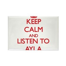 Keep Calm and listen to Ayla Magnets