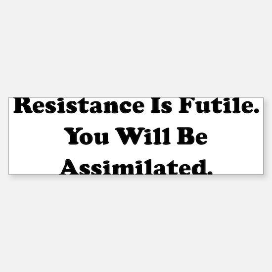 Resistance Is Futile. You Wil Bumper Bumper Bumper Sticker